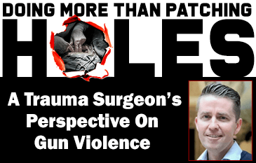 Doing More Than Patching Bullet Holes: A Trauma Surgeon's Perspective On Gun Violence