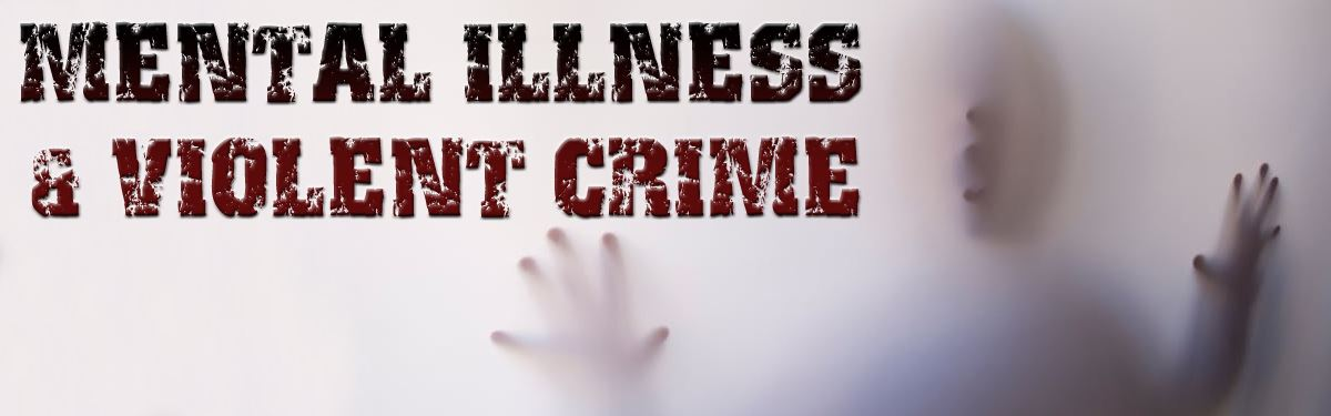 Mental Illness and Violent Crime