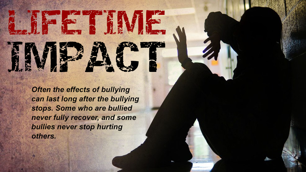 Lifetime Impact: Often the effects of bullying can last long after the bullying stops. Some who are