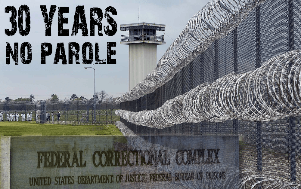 30 Years No Parole In A Federal Prison